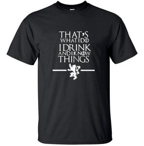 Game of Thrones Men T Shirts That's What I Do I Drink and I know Things printed 2019 summer hip hop style 100% cotton T-shirt(China)