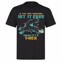 IF YOU LOVE SOMETHING SET IT FREE UNLESS ITS A T REX PH165 FUNNY GREY T-SHIRT Print Tees Short Sleeve O-Neck Basic Models