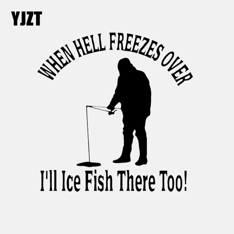 Download Yjzt 13 2cm 13 5cm When Hell Freezes Over I Ll Ice Fish There Too Ice Fishing Vinyl Decal Car Sticker Black Silver C24 0742 Car Stickers Aliexpress