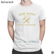 Saw Dust Is Man Glitter Woodworking t-shirts awesome Summer Style Costume men s  tshirt cotton ecf89fef84b3