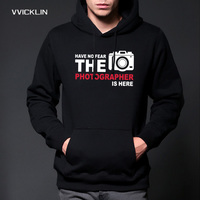 Autumn Winter Have no Fear The Photographyer is here Hoodies Men Long Sleeve Fleece Photography Sweatshirt Euro Size