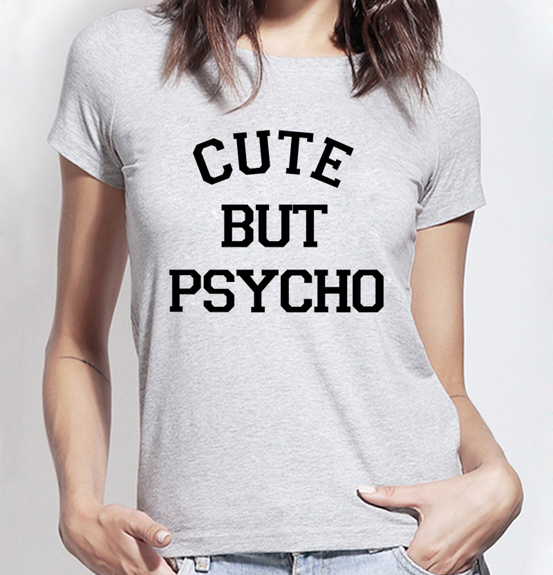 CUTE-BUT-PSYCHO-Print-Women-T-shirt-Cotton-Casual-harajuku-brand-korean-tee-Shirt-femme-2016.jpg