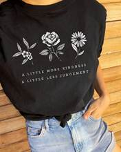a little more kindness a little less judgement T-Shirt Stylish Summer Short Sleeve Flower Save Tha plant Tops quote girl Tops(China)