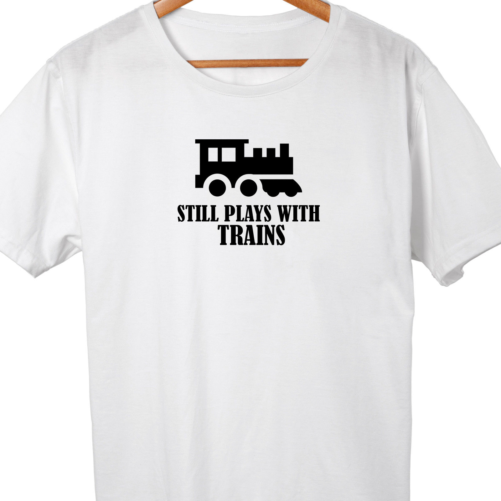 Still Plays With Trains T-shirt Funny Railway Train Driver Comedy Gift birthday