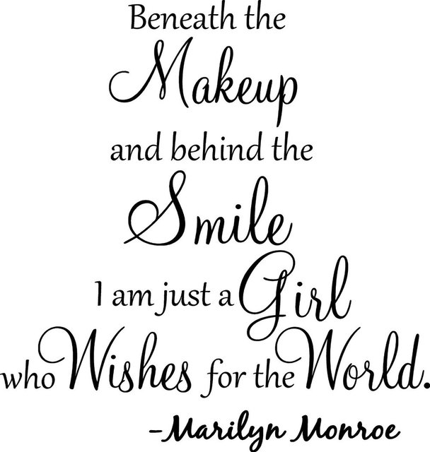 Beneath the makeup and behind the smile I'm just a girl who wishes for the world Marilyn Monroe wall art wall sayings