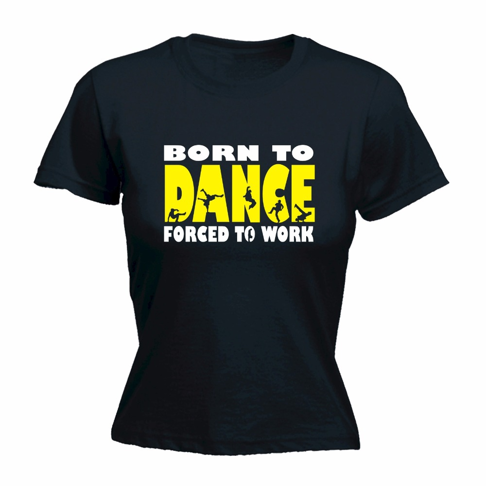 Custom Printed Personalized T Shirts Fashion Born To Break Dance Forced To Work Mothers Day Dancing Dancer Urban Kpop T Shirt