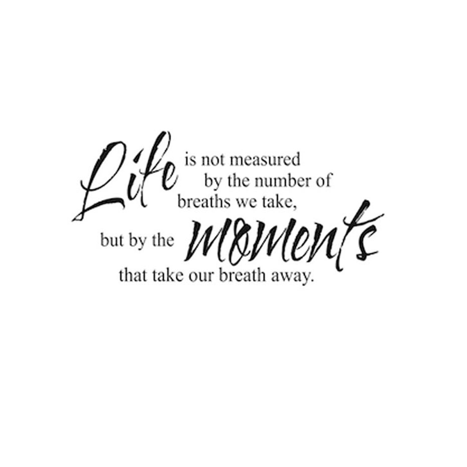 Life Is Not Measured Quote Dctop Quotes Life Is Not Measuredthe Number Of Breaths Art