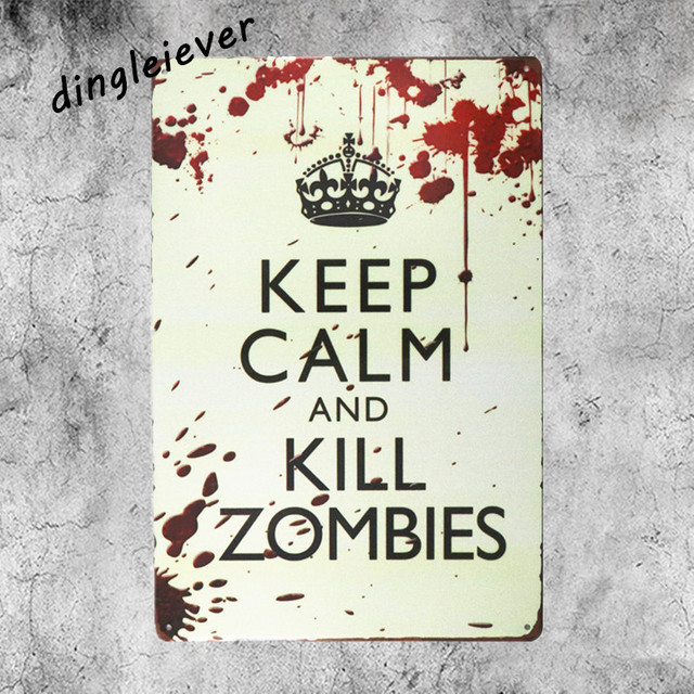 Us 7 19 20 Off Aliexpress Com Buy Keep Calm And Kill Zombies Vintage Tin Sign Coffee Signs Kitchen Decor Bar Art Sign From Reliable Sign Kitchen
