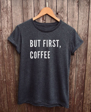 But First Coffee tshirt, tumblr tshirt funny coffee shirt slogan tee cotton and fitness More Size and Colors-B098