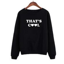 Women Sweatshirt Black White Sudaderas Mujer Streetwear Harajuku Thats Cool Tumblr Hoodies Fashion Print Pullovers