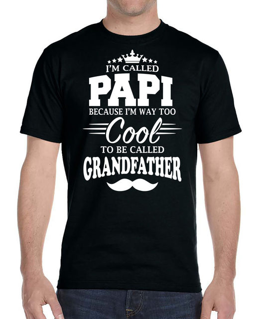 1e8b946f2 2019 Summer T Shirt Men O-Neck Tee Shirt I'm Called Papi Because I'm Too  Cool To Be Called Grandfather Funny T Shirts