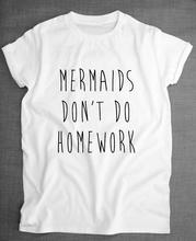 Mermaids Don't Do Homework Letters Women Tshirt Cotton Casual Funny Shirt For Lady White Top Tee Harajuku Hipster ZT203-130