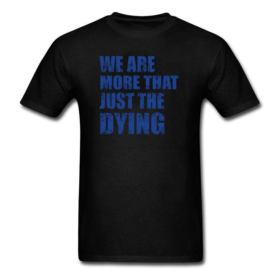2018 Mens T Shirts Chúng Tôi được Mà Chỉ Cần Dying T Shirt O-Cổ Ngắn Tay Áo Đá And Roll Punk áo phông Nam Tee In Tops