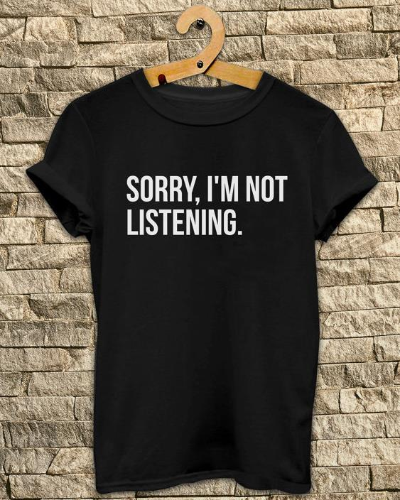 I/'m Not Listening Womens T-Shirt Sorry