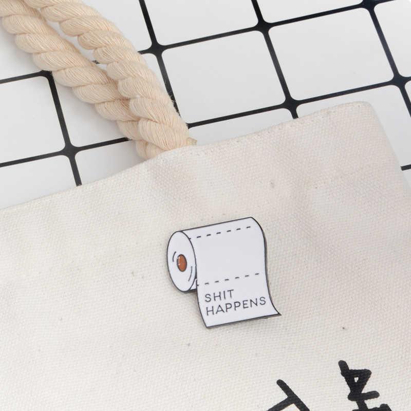 Говно происходит эмаль броши рулон бумаги прищепки джинсы кепки кнопка для сумки Нагрудный значок на булавке панк темные украшения подарок для друга