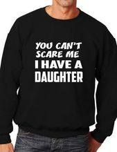 Cant Scare Me Have A Daughter Sweatshirt Jumper Birthday Gift More Size and Color-E246