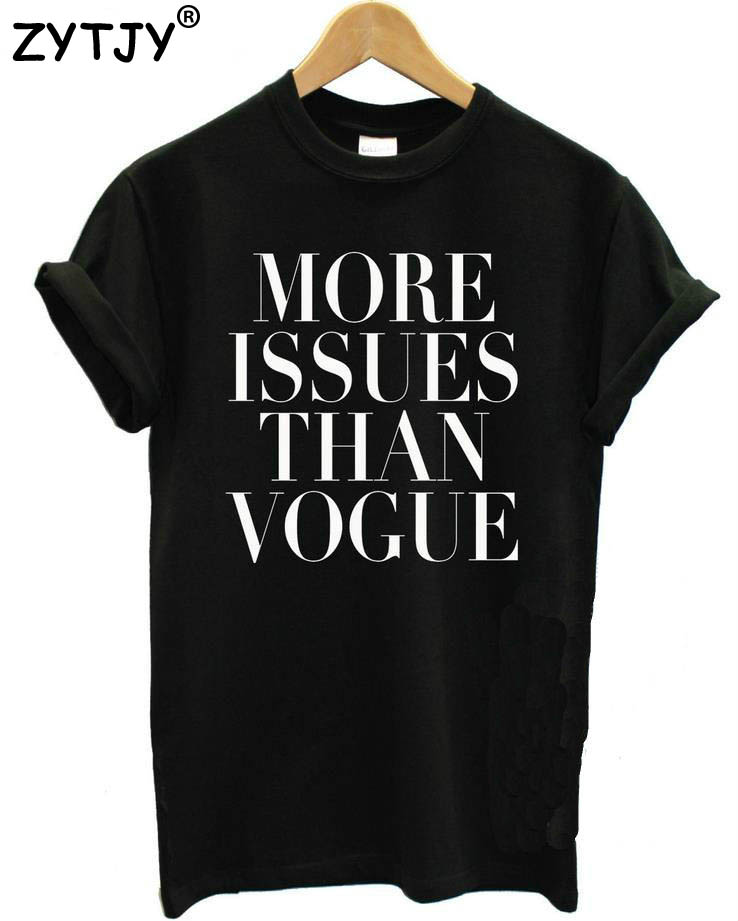 More Issues Than Vogue Letters Print Women Tshirt Cotton Casual Shirt White Black Gray Top Tees Hipster Tumblr TZ153-131