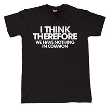 I Think Therefore Mens Funny Offensive T Shirt - Gift for Dad Birthday Tops Tee New  Unisex High Quality
