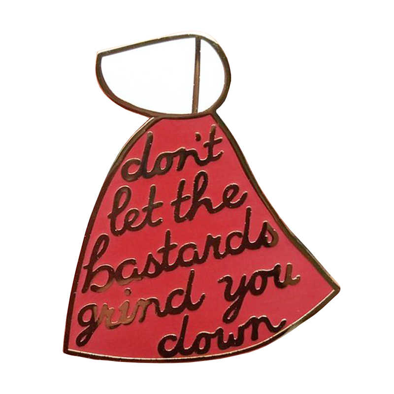 "The Handmaid's Tale ""Don't Let The Bastards GRIND ลง"" Enamel PIN"