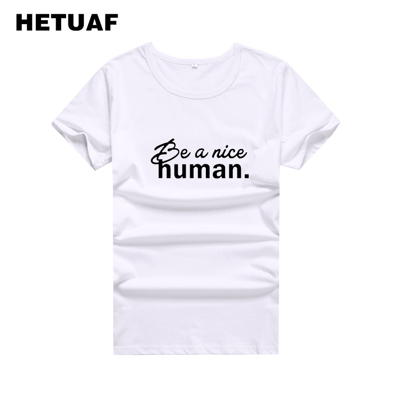 HETUAF Be A Nice Human T Shirt Women Ladies O-neck Tee Shirt Femme Korean Punk Harajuku Woman Tshirt Top Big Size Poleras Mujer