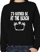 Id Rather Be At The Beach Funny SweatshirtJumper Unisex Birthday Gift More Size And Colors-E196