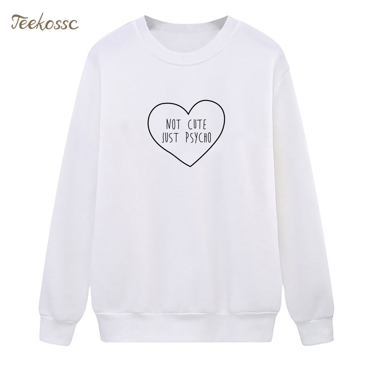 NOT CUTE JUST PSYCHO Sweatshirt Love Hoodie 2018 New Brand Winter Autumn Women Lasdies Pullover Fleece Loose White Streetwear
