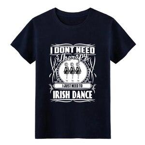 Image 4 - Uomini Irish dance non HO bisogno di terapia Solo bisogno di danza t camicia di Progettazione di cotone formato S 3xl Modello pazzo di Nuovo Modo camicia