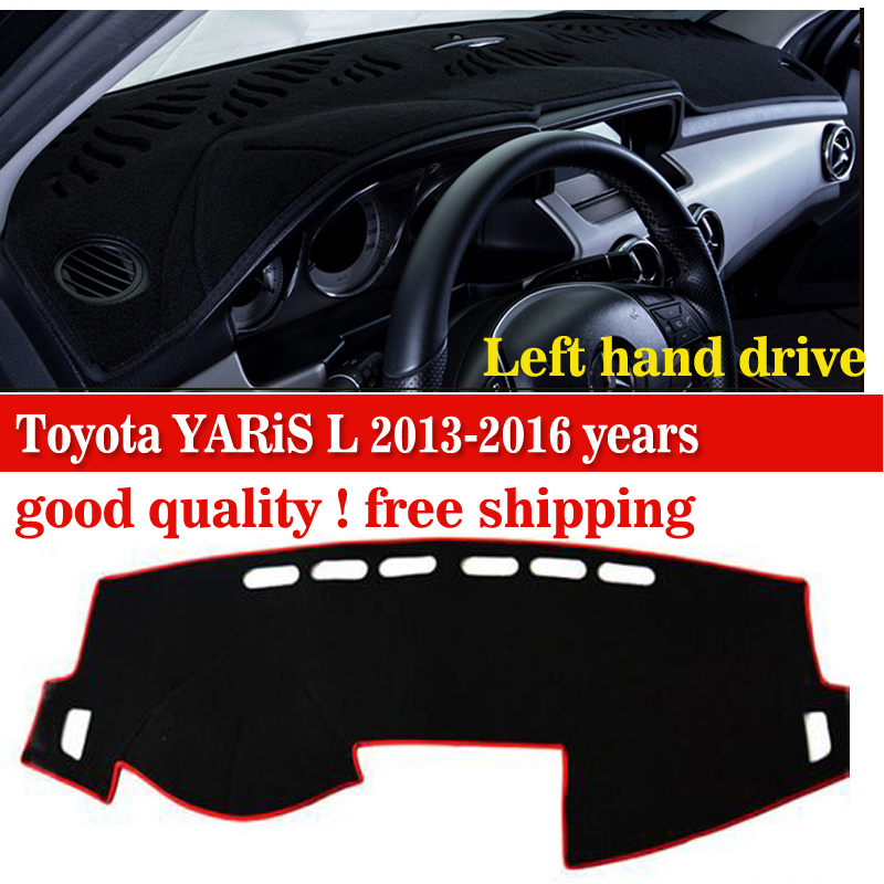 car dashboard cover For Toyota YARiS L 2013-2016 years Left hand drive dash cover dashmat desk pad mat Auto accessories dashboard cover