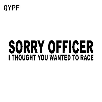 QYPF 16.5CM*4CM Sorry Officer I Thought You Wanted To Race Fun Vinyl Car Sticker Decal Black Silver C15-2583 image