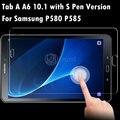 Para samsung galaxy tab a a6 10.1 (con S Pen Version) P580 P585 a prueba de Explosiones Prima Templado Protector de Pantalla de Cristal