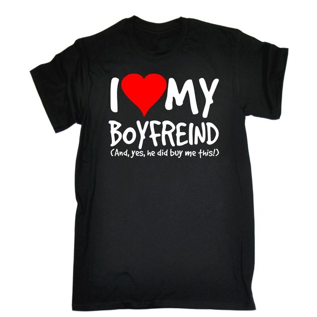 I Love My Boyfriend Yes He Bought Me This T SHIRT Girlfriend Birthday Gift Summer