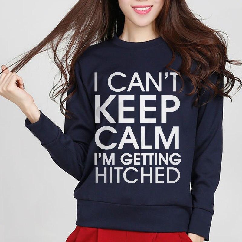 I Cant Keep Calm Im Getting Hitched women sweatshirt 2017 funny print cotton cute fashion autumn harajuku brand female hoodies