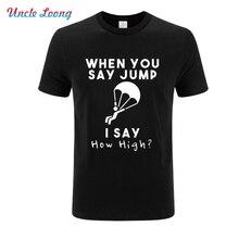 Skydiving When You Say Jump I Funny Gift T-Shirt men Print t shirt male Tshirt funny top tees