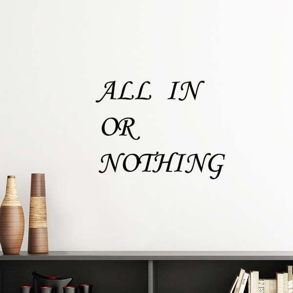 All In Or Nothing Quotes Silhouette Removable Wall Sticker Art Decals Mural DIY Wallpaper for Room Decal image