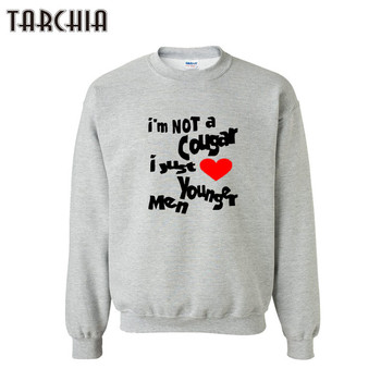 TARCHIA Men Hoodies I'M NOT A COUGAR I JUST YOUNGER MEN Sweatshirts Fashion Print Hoody Men New Pullover Men's Tracksuits male