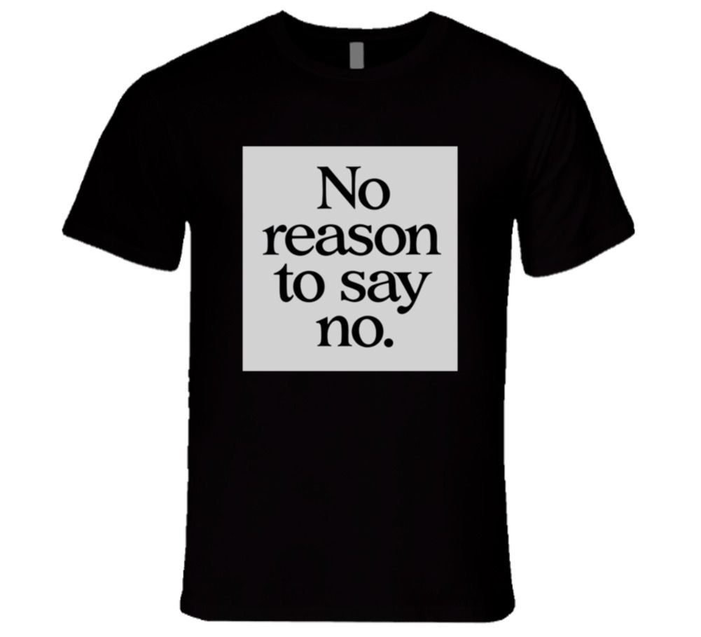 NO REASON TO SAY NO MESSAGE HELP OTHERS T Shirt T Shirt Discount 100 % Cotton T-Shirt for MenS Mens 100% Cotton Short Sleeve