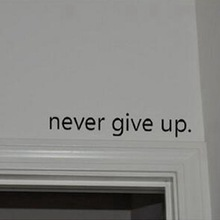 Never Give Up art wall stickers home decoration Vinyl Inspirational quote decal Over the Door stickers Free shipping