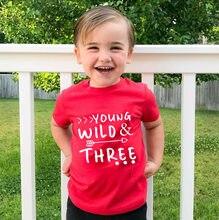 Jovem selvagem e três crianças da criança tshirt 3rd aniversário camisa menina menino bonito camisa topos estilo de moda crianças festa presente