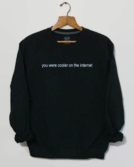 You Were Cooler On The Internet Funny Sweatshirt Tumblr Clothing Tops  Grunge Aesthetic Hoodies 90s Explorer 145289f9b