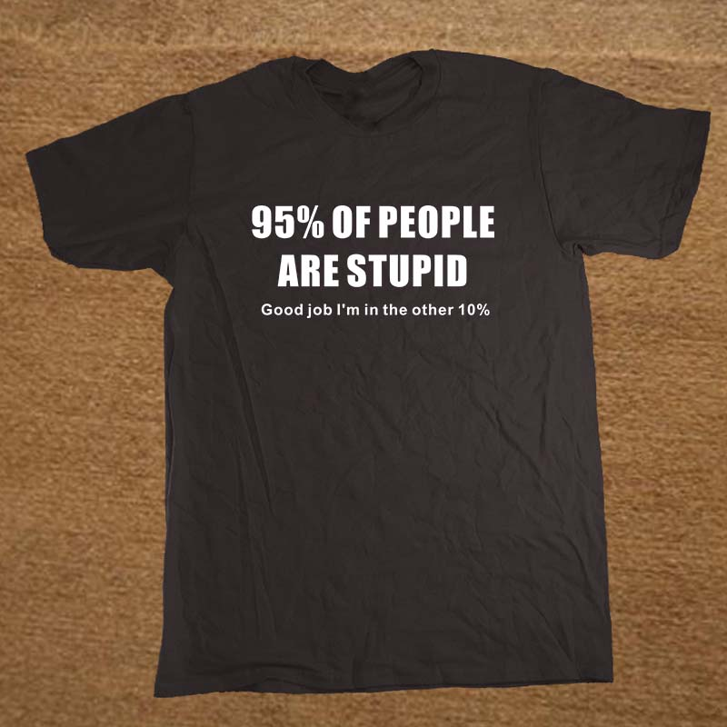 95% Of People Are Stupid Gift for Dad Fathers Day Funny T Shirt Tshirt Men Cotton Short Sleeve T-shirt Top Tees