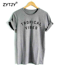 TROPICAL VIBES Letters Print Women T shirt Casual Cotton Hipster Shirt For Lady Funny Top Tee White Gray Black Drop Ship B-109