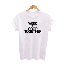 "Women's ""Weed Be Good Together"" T-Shirt"