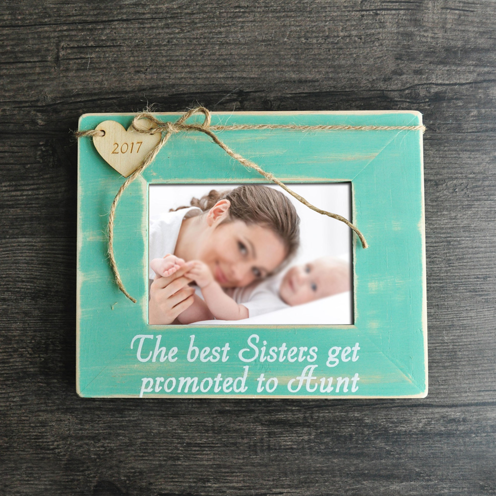 Sisters Gift Photo Frame The Best Sisters Get Promoted To Aunt