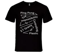 Gildan Ping Pong The Impossibility Of Controlling 2 7 Grams Of Plastic T Shirt