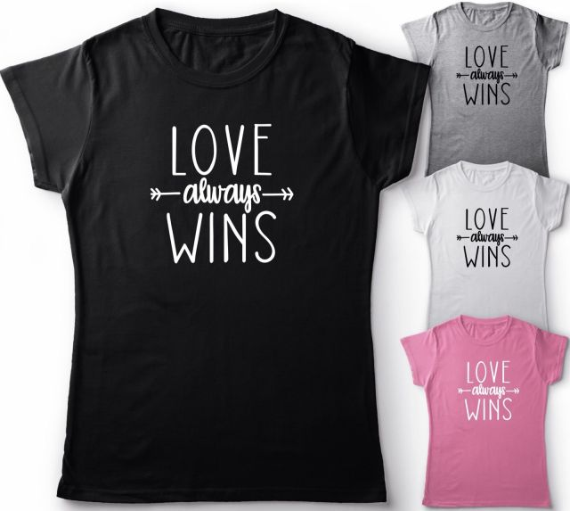 Love Always Wins Unisex Ladies T Shirt Love Slogan Top Party Gift