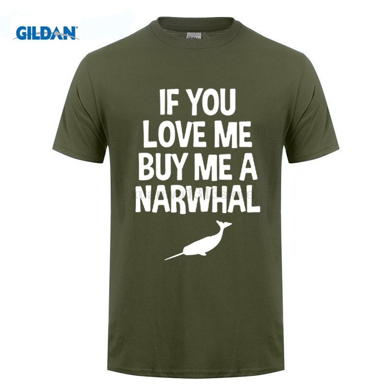 GILDAN If You Love Me Buy Me a Narwhal Animal T-Shirt Funny Print Female T-Shirts LadyS T Shirt Cheap Lady Fantastic