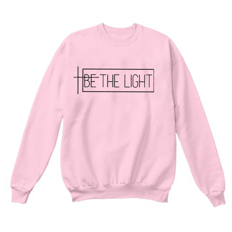 BE THE LIGHT Graphic Sweatshirt Funny Letter Long Sleeve Tumblr Be The Light Hoodies Christian Clothes Faith Jumper Girl Art Top