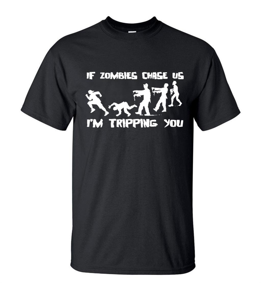 Funny T-Shirt If Zombies Chase Us I'm Tripping You Letters 2019 New Men Streetwear Loose Fit 100% Cotton High Qualith T Shirts