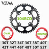 VXM Bicycle 104BCD Crank Oval Round 30T 32T 34T 36T 38T 40T 42T 44T 46T 48T 50T 52T XT Chainwheel Narrow Wide MTB Bike Chainring