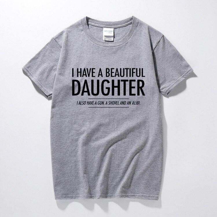 8686db77984 I Have A Beautiful Daughter Printing Funny T Shirt T-Shirt I Also Have A Gun  A Shovel And An Alibi Boyfriend Warning Joke Tshirt